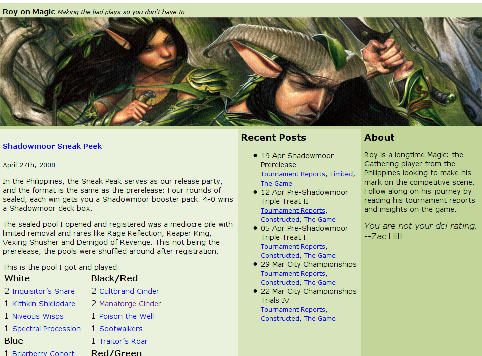 """Web design has never been one of my strong points, and it's something I'd like to improve on. The [Roy on Magic][1] blog has been using the default WordPress Template since forever, and I've been trying to find a good WP Template that fits the """"Magic the Gathering"""" theme. Put the above points together, and I have a new personal project. Just for fun, I'll log my progress here."""